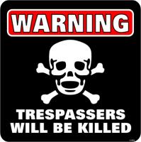Warning - Trespassers Will Be Killed - Skilt